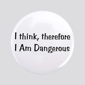 """Think Therefore Dangerous 3.5"""" Button"""