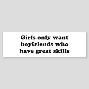 Girls Only Want Boyfriends Wh Bumper Sticker