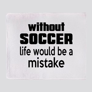 Without Soccer Life Would Be A Mista Throw Blanket
