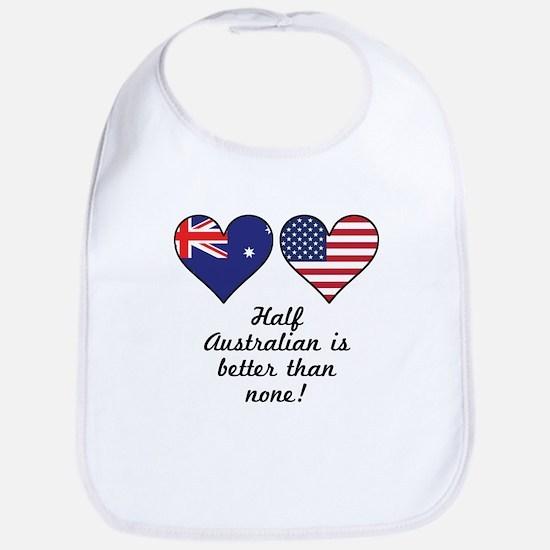 Half Australian Is Better Than None Baby Bib