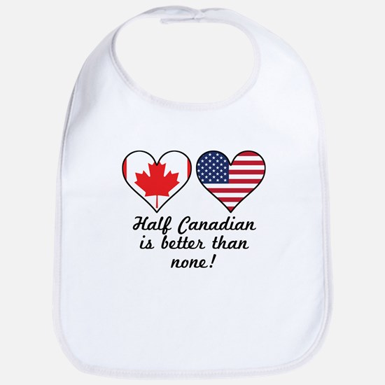 Half Canadian Is Better Than None Baby Bib