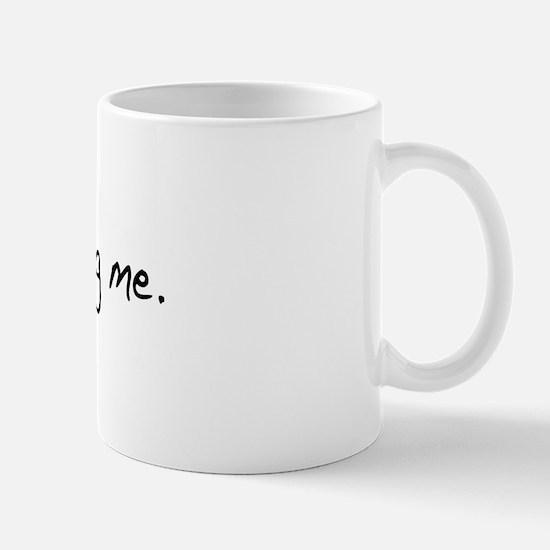 You're Annoying Me Mug