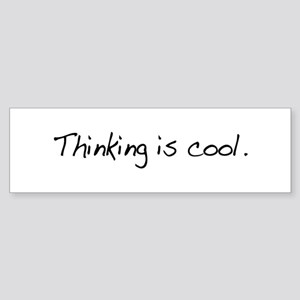 Thinking is Cool Bumper Sticker