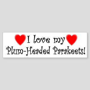 I Love my Plum-Headed Parakeets Bumper Sticker