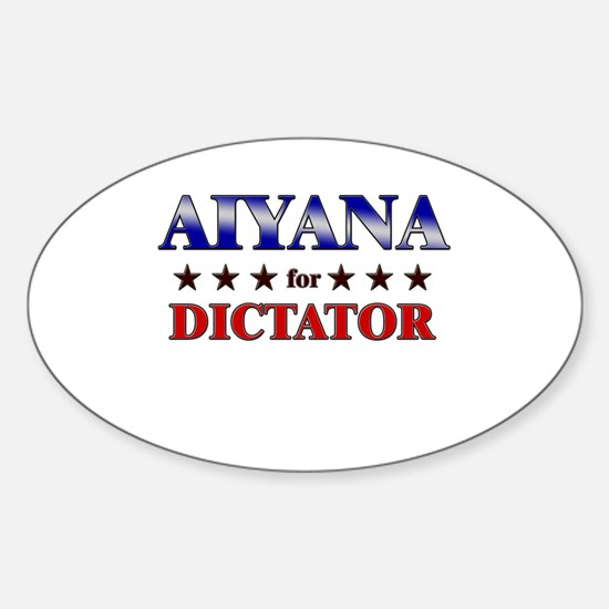 AIYANA for dictator Oval Decal