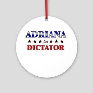 ADRIANA for dictator Ornament (Round)