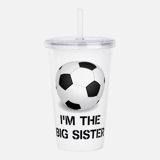 Im the big sister soccer ball Acrylic Double-wall