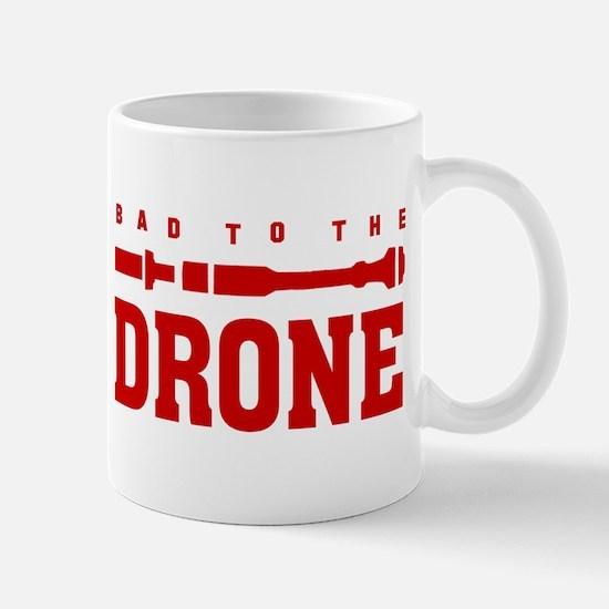BAD TO THE DRONE Mug