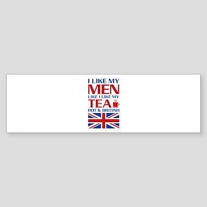 I Like My Men Like I Like My Tea... Bumper Sticker