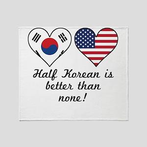 Half Korean Is Better Than None Throw Blanket
