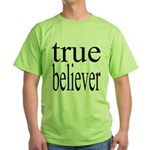 288. true believer Green T-Shirt