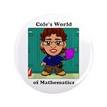 "Cole's World Of Mathematics 3.5"" Button"