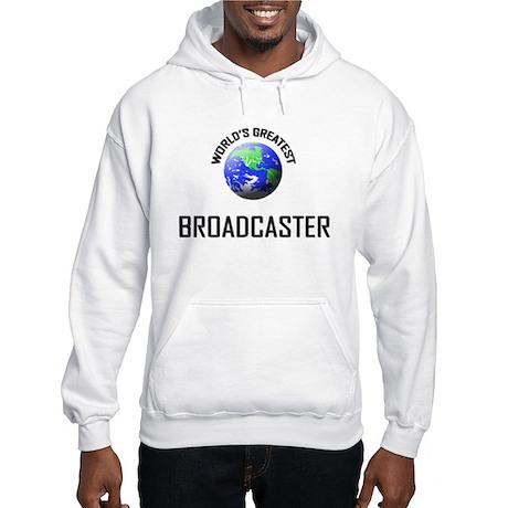 World's Greatest BROADCASTER Hooded Sweatshirt