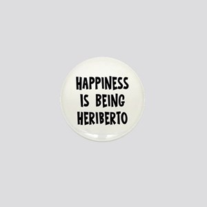 Happiness is being Heriberto Mini Button