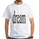 285. dream.. White T-Shirt