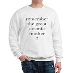 269. remember the great cosmic mother. . ? Sweatsh