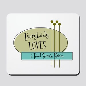 Everybody Loves a Food Service Person Mousepad
