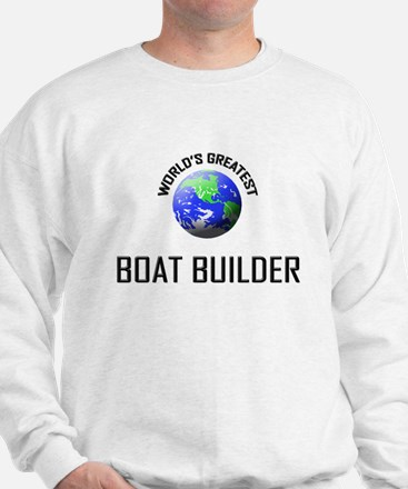 World's Greatest BOAT BUILDER Sweatshirt