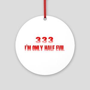 333 I'm Only Half Evil Ornament (Round)