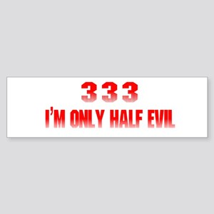 333 I'm Only Half Evil Bumper Sticker