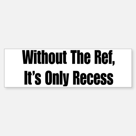 It's Only Recess Bumper Bumper Bumper Sticker