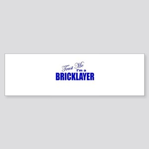 Trust Me I'm a Bricklayer Bumper Sticker