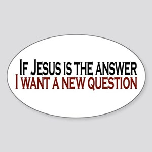 If Jesus is the answer Oval Sticker