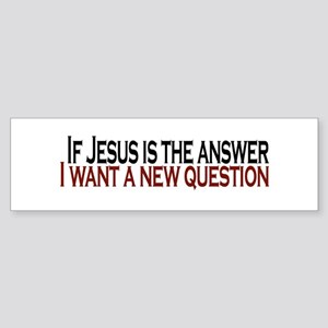 If Jesus is the answer Bumper Sticker