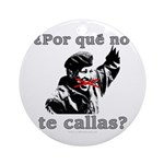 Hugo Chavez Shut Up! Ornament (Round)