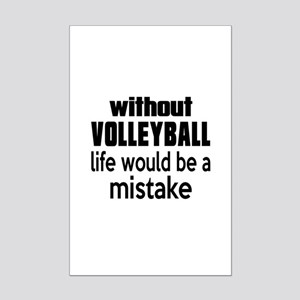 Without Volleyball Life Would Be Mini Poster Print