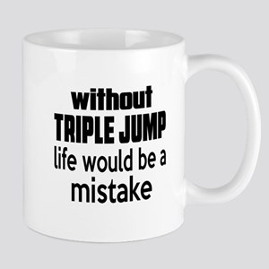 Without Triple Jump Life Would Be A Mis Mug