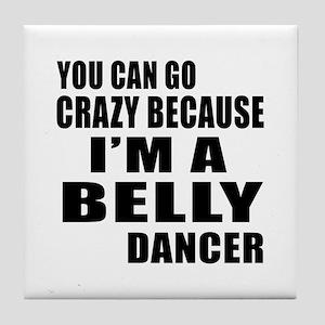 I Am Belly Dancer Tile Coaster