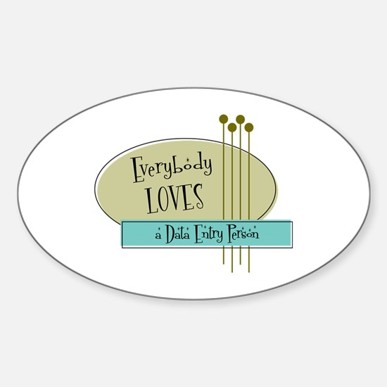 Everybody Loves a Data Entry Person Oval Decal