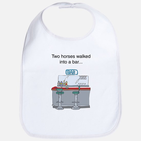 Two horses walked into a bar. Bib