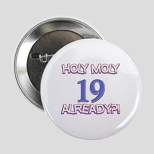 """Holy Moly 19 Already? 2.25"""" Button"""