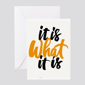 It Is What It Is Greeting Cards