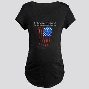 I choose to stand for the flag Maternity T-Shirt