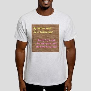 My Mother Made Me Ash Grey T-Shirt
