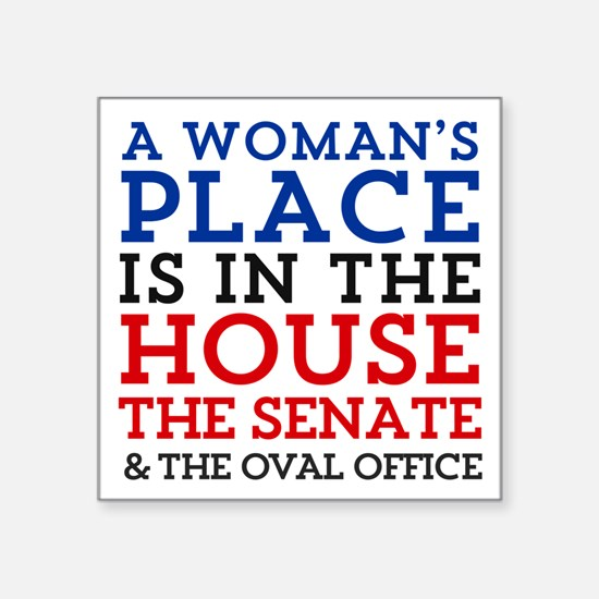A Woman's Place is in the House Sticker