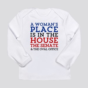 A Woman's Place is in the Hous Long Sleeve T-Shirt