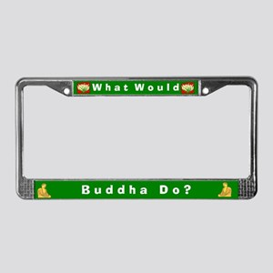 What Would Buddha Do? #2 License Plate Frame