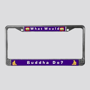 What Would Buddha Do? #3 License Plate Frame