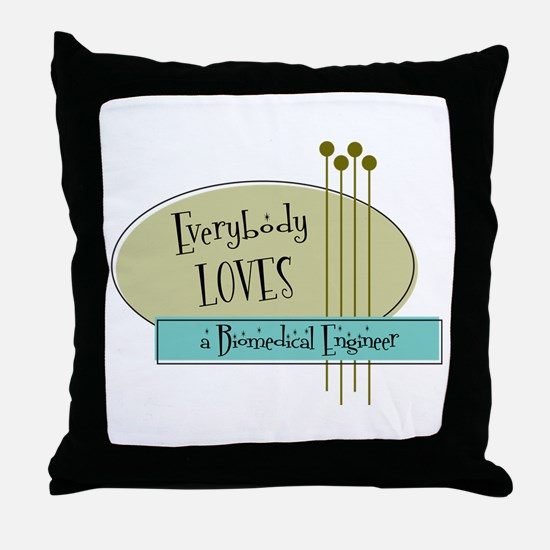 Everybody Loves a Biomedical Engineer Throw Pillow