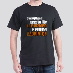 Everything I Learned From Badminton Dark T-Shirt