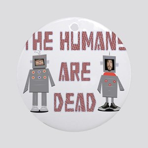 Humans are Dead Round Ornament