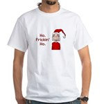 Ho Frickin' Ho White T-Shirt