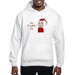 Ho Frickin' Ho Hooded Sweatshirt