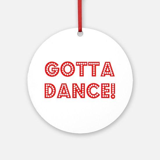 gotta dance Round Ornament