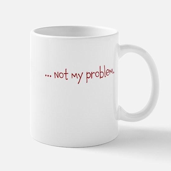 Not My Problem Mugs