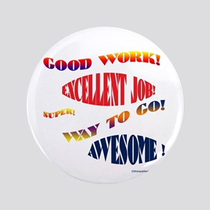 "GOOD JOB! EXCELLENT! WAY TO GO! SUPER! 3.5"" Button"